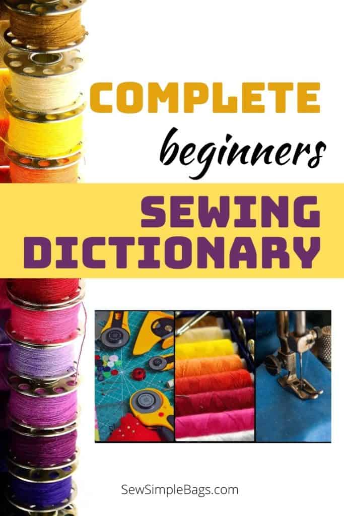 A complete beginners sewing dictionary. A glossary of sewing terminology and abbreviations with explanations. This learn to sew collection of sewing terms will demystify sewing patterns and instructions for beginners and intermediate sewers.